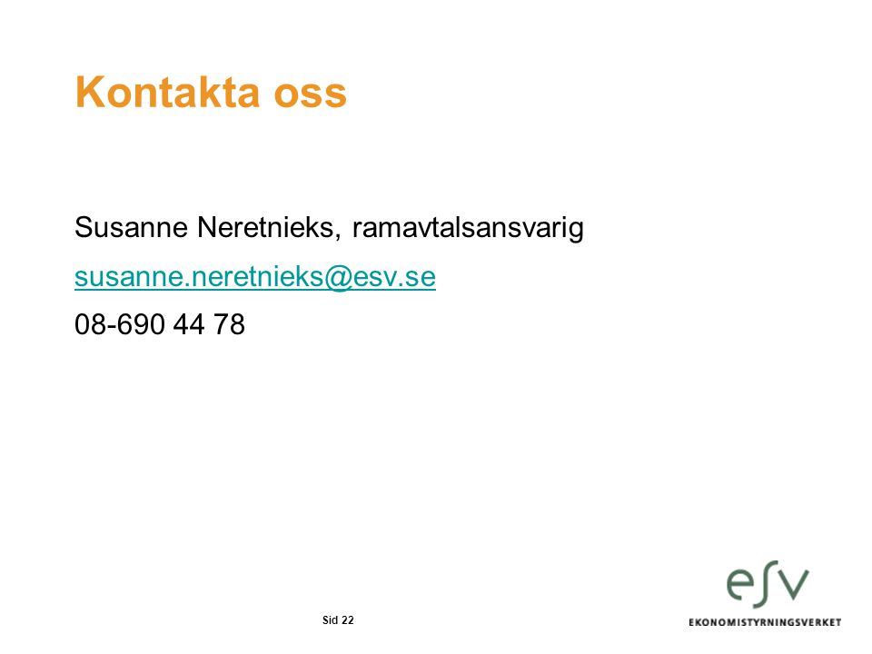 Sid 22 Kontakta oss Susanne Neretnieks, ramavtalsansvarig susanne.neretnieks@esv.se 08-690 44 78
