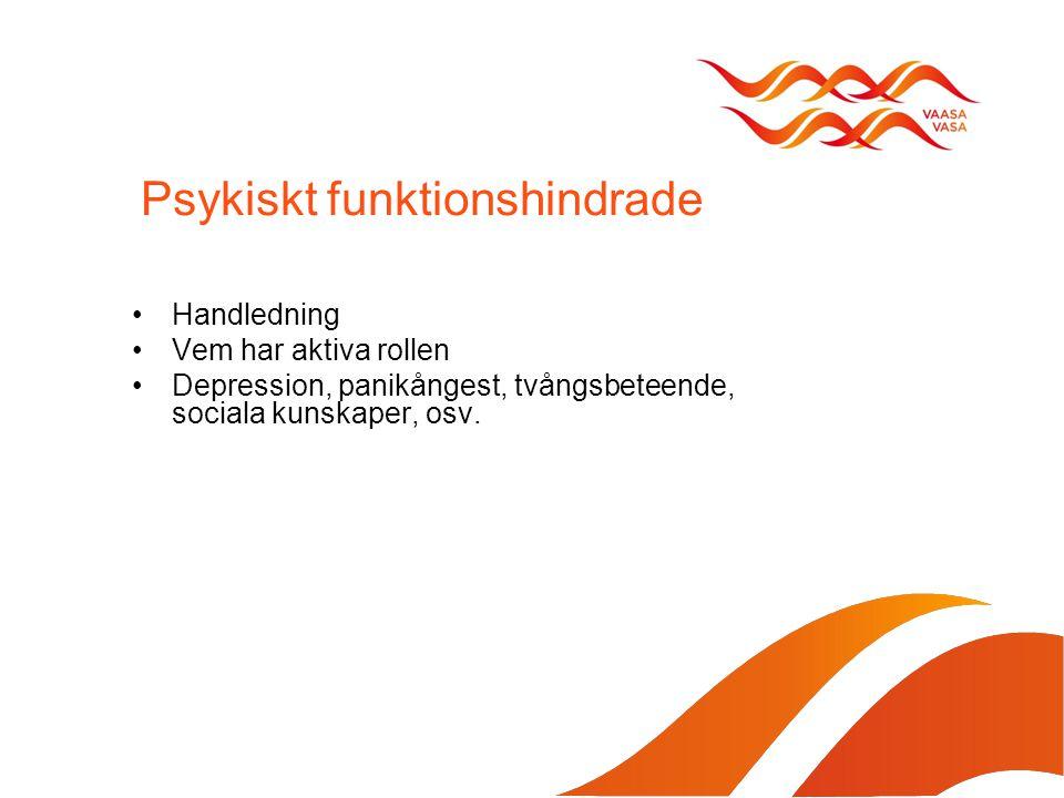 Psykiskt funktionshindrade Handledning Vem har aktiva rollen Depression, panikångest, tvångsbeteende, sociala kunskaper, osv.