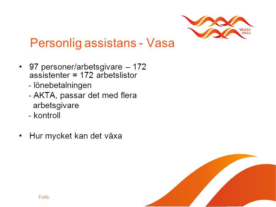 Personlig assistans - Vasa 97 personer/arbetsgivare – 172 assistenter = 172 arbetslistor - lönebetalningen - AKTA, passar det med flera arbetsgivare - kontroll Hur mycket kan det växa Forts.
