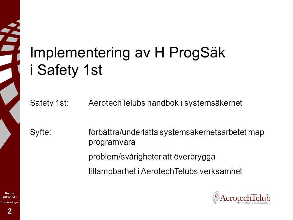 2 2015-01-11 Reg nr Division-Sign Implementering av H ProgSäk i Safety 1st Safety 1st: AerotechTelubs handbok i systemsäkerhet Syfte:förbättra/underlä