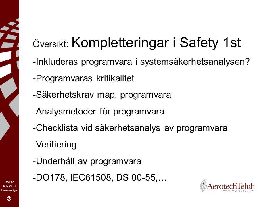 3 2015-01-11 Reg nr Division-Sign Översikt: Kompletteringar i Safety 1st -Inkluderas programvara i systemsäkerhetsanalysen? -Programvaras kritikalitet