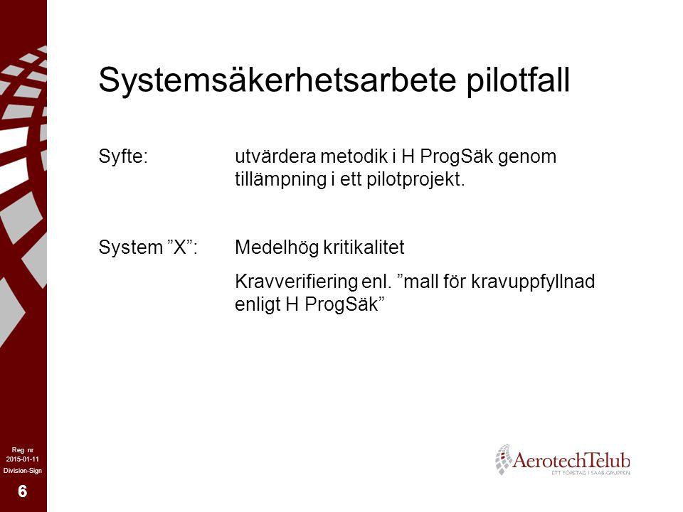 """6 2015-01-11 Reg nr Division-Sign Systemsäkerhetsarbete pilotfall Syfte:utvärdera metodik i H ProgSäk genom tillämpning i ett pilotprojekt. System """"X"""""""