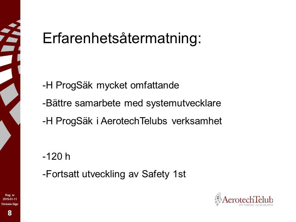8 2015-01-11 Reg nr Division-Sign Erfarenhetsåtermatning: -H ProgSäk mycket omfattande -Bättre samarbete med systemutvecklare -H ProgSäk i AerotechTel