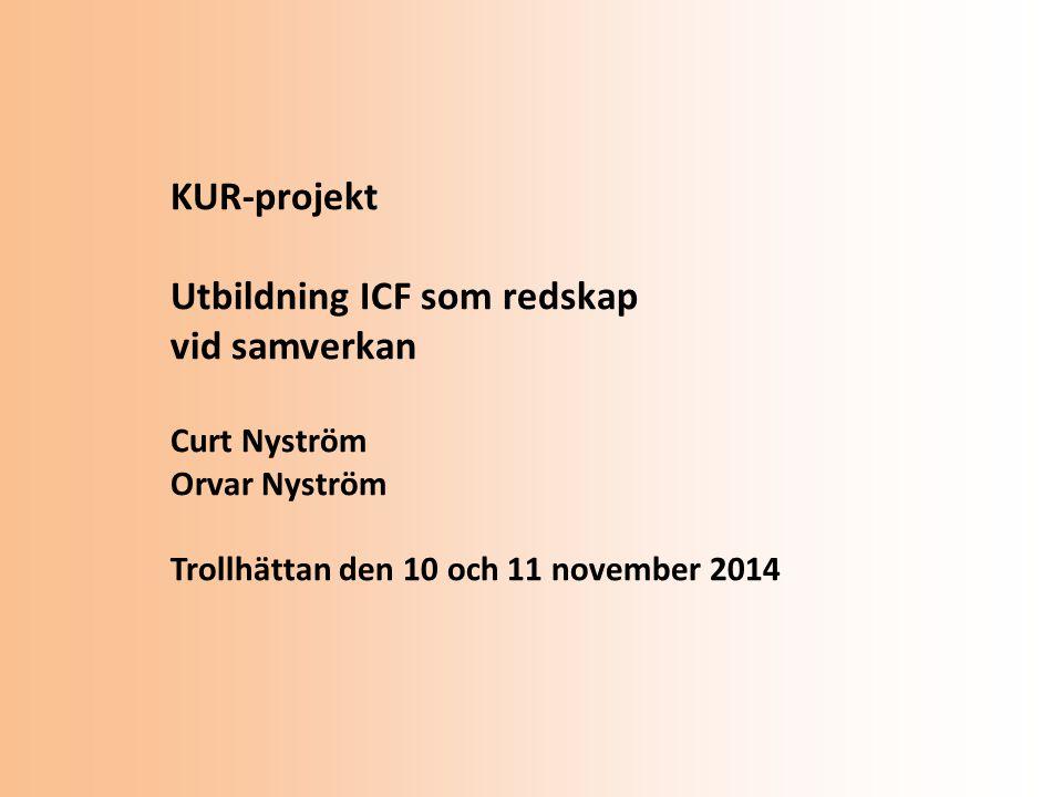 KUR-projekt Utbildning ICF som redskap vid samverkan Curt Nyström Orvar Nyström Trollhättan den 10 och 11 november 2014