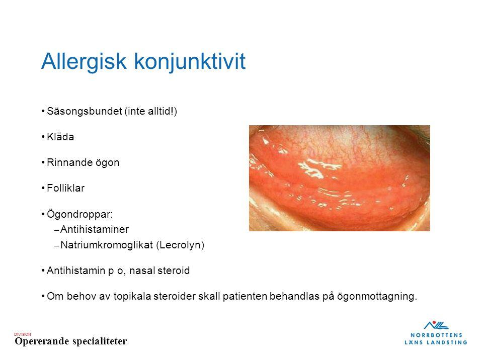 DIVISION Opererande specialiteter Allergisk konjunktivit Säsongsbundet (inte alltid!) Klåda Rinnande ögon Folliklar Ögondroppar: – Antihistaminer – Na