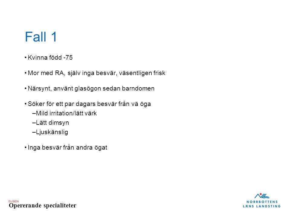 DIVISION Opererande specialiteter Fall 2 Status: Visus Höger 0,9 med egna glas.