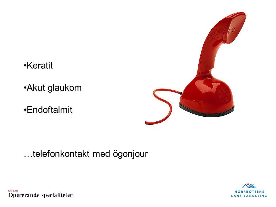 DIVISION Opererande specialiteter Keratit Akut glaukom Endoftalmit …telefonkontakt med ögonjour