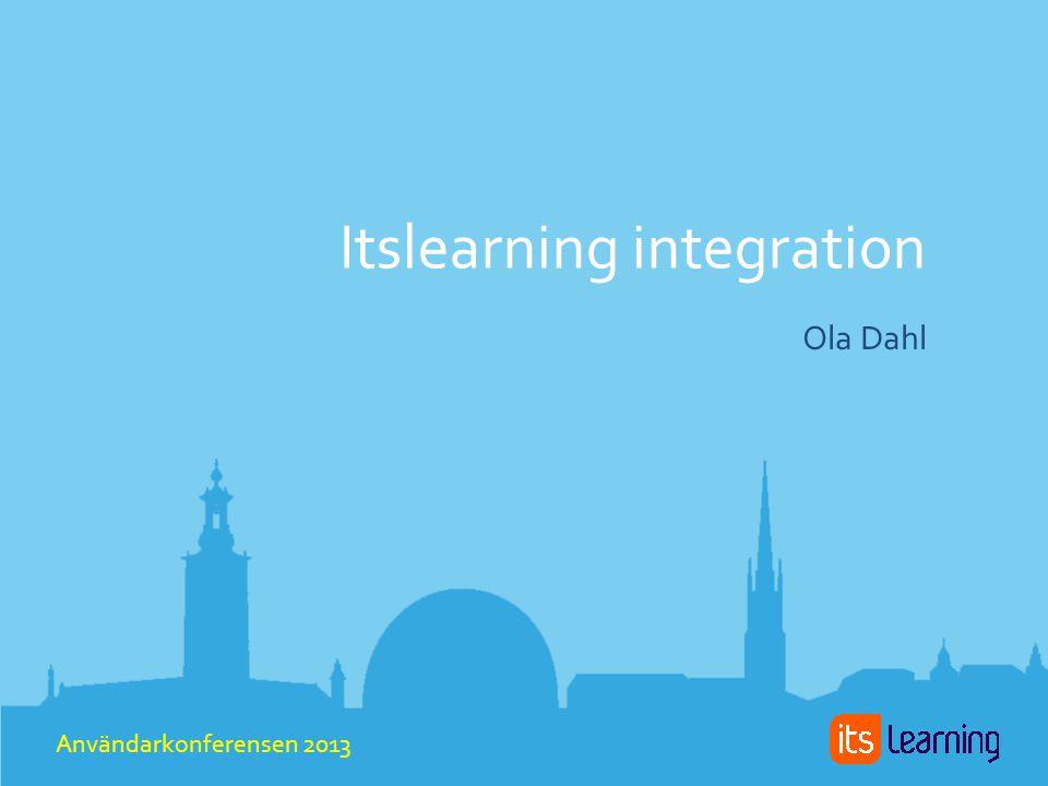 Itslearning integration Ola Dahl Användarkonferensen 2013