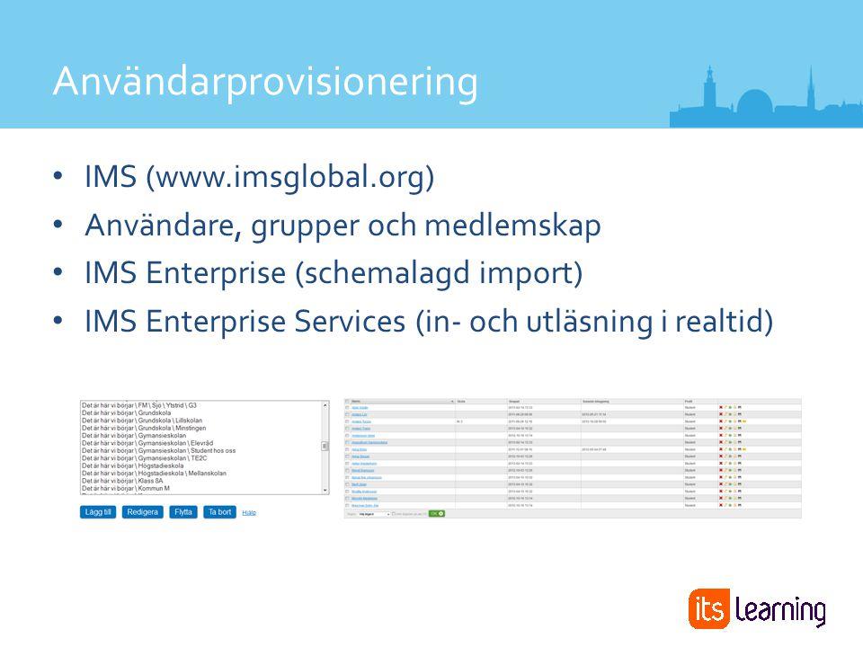 Användarprovisionering IMS (www.imsglobal.org) Användare, grupper och medlemskap IMS Enterprise (schemalagd import) IMS Enterprise Services (in- och utläsning i realtid)