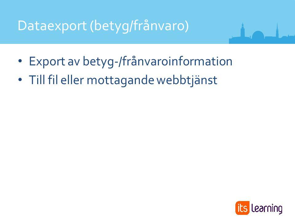 Export av betyg-/frånvaroinformation Till fil eller mottagande webbtjänst Dataexport (betyg/frånvaro)