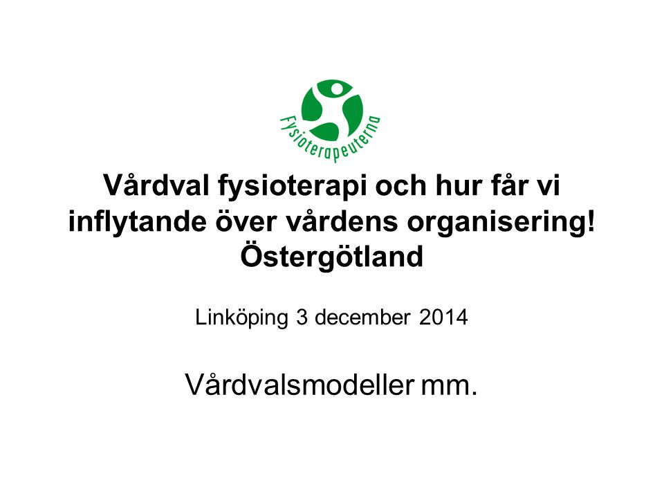 Vår Vision Fysioterapeuters insatser är självklara för hållbar hälsa och välfärd 2013-12-10SIDA 3