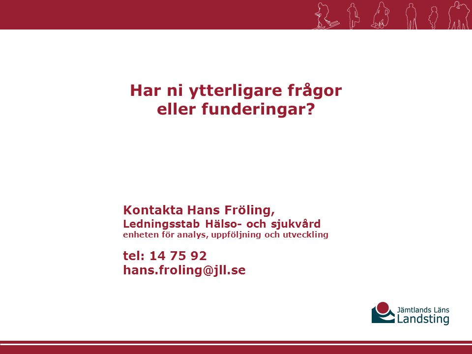 Har ni ytterligare frågor eller funderingar? Kontakta Hans Fröling, Ledningsstab Hälso- och sjukvård enheten för analys, uppföljning och utveckling te
