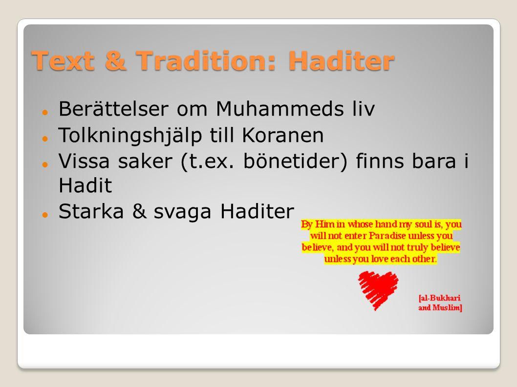 Text & Tradition: Haditer Berättelser om Muhammeds liv Tolkningshjälp till Koranen Vissa saker (t.ex. bönetider) finns bara i Hadit Starka & svaga Had