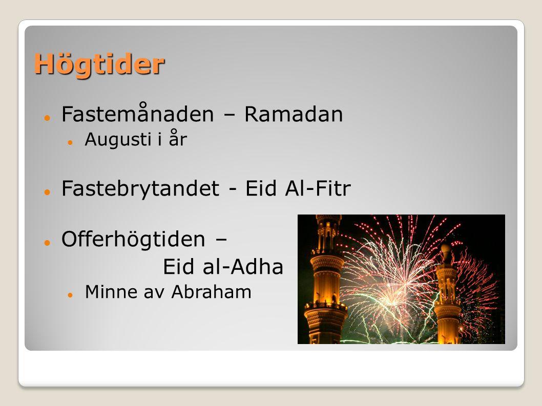 Högtider Fastemånaden – Ramadan Augusti i år Fastebrytandet - Eid Al-Fitr Offerhögtiden – Eid al-Adha Minne av Abraham