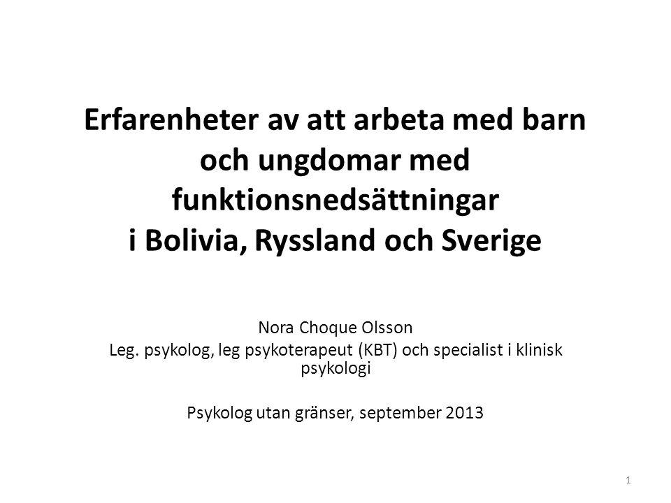 Erfarenheter av att arbeta med barn och ungdomar med funktionsnedsättningar i Bolivia, Ryssland och Sverige Nora Choque Olsson Leg. psykolog, leg psyk