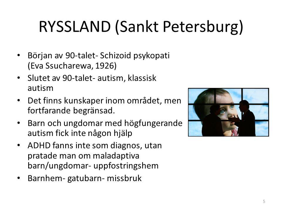 RYSSLAND (Sankt Petersburg) Början av 90-talet- Schizoid psykopati (Eva Ssucharewa, 1926) Slutet av 90-talet- autism, klassisk autism Det finns kunska