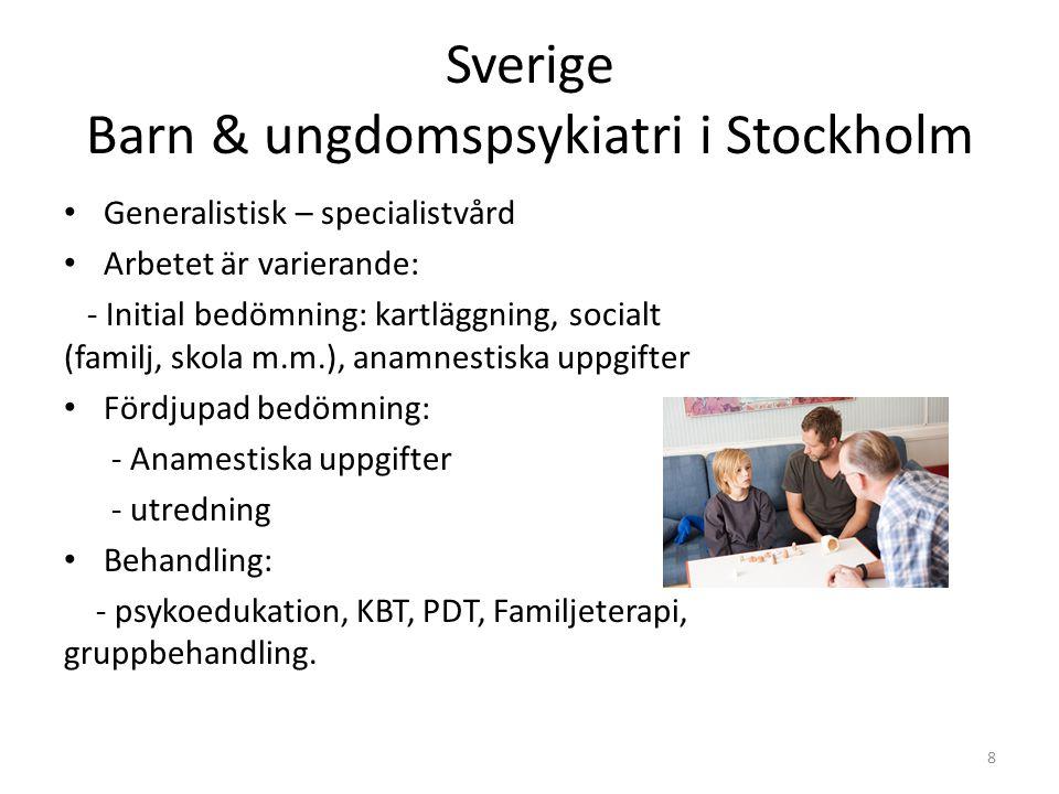 Sverige Barn & ungdomspsykiatri i Stockholm Generalistisk – specialistvård Arbetet är varierande: - Initial bedömning: kartläggning, socialt (familj,
