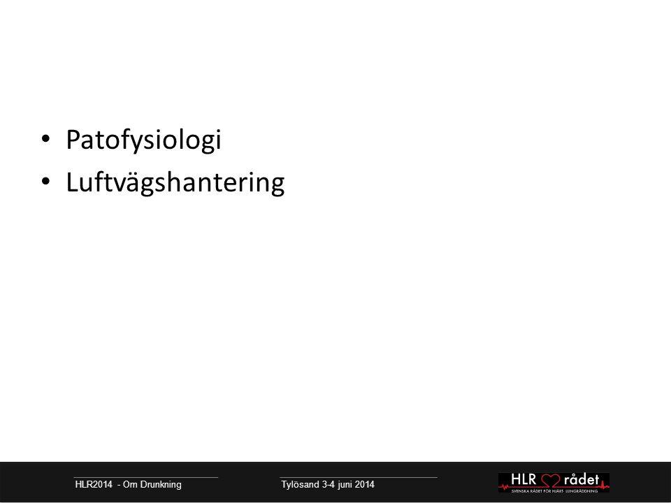 Patofysiologi Luftvägshantering HLR2014 - Om Drunkning Tylösand 3-4 juni 2014