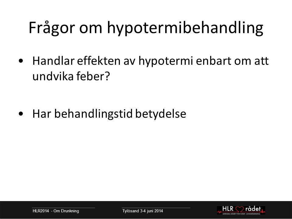 Frågor om hypotermibehandling HLR2014 - Om Drunkning Tylösand 3-4 juni 2014 Handlar effekten av hypotermi enbart om att undvika feber.