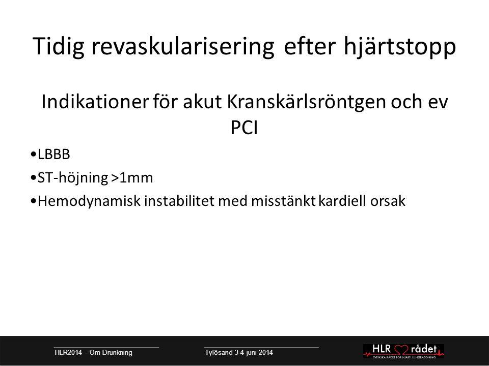 Tidig revaskularisering efter hjärtstopp HLR2014 - Om Drunkning Tylösand 3-4 juni 2014 Indikationer för akut Kranskärlsröntgen och ev PCI LBBB ST-höjning >1mm Hemodynamisk instabilitet med misstänkt kardiell orsak
