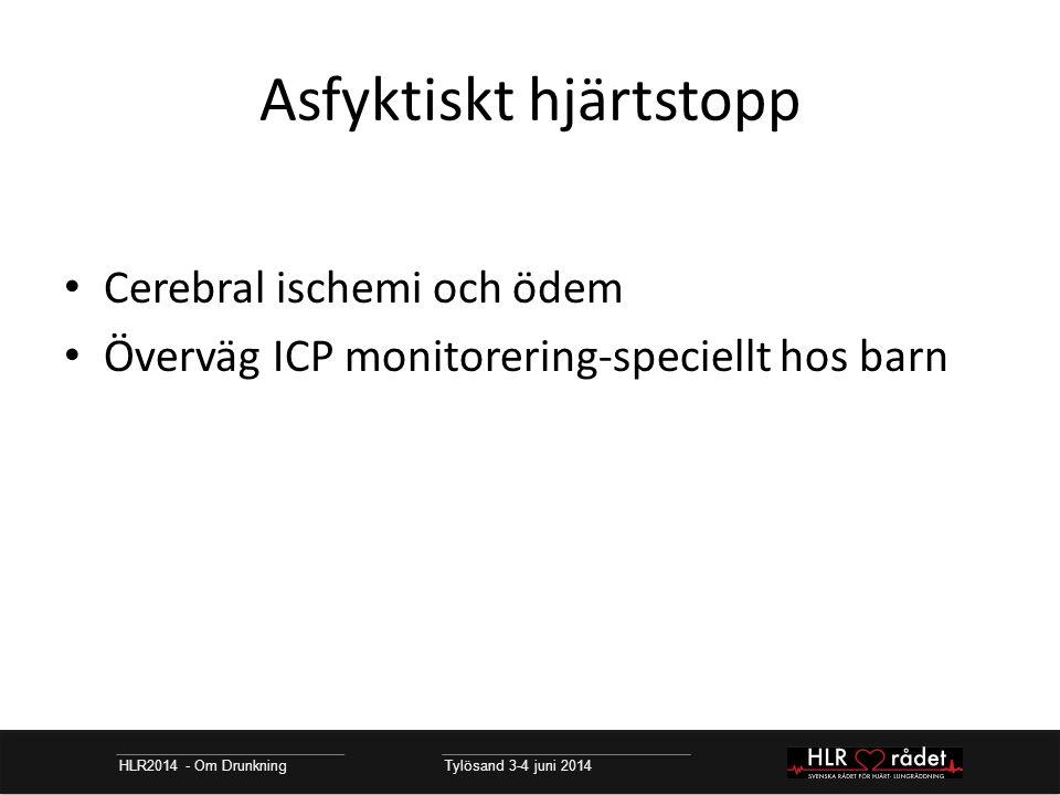 Asfyktiskt hjärtstopp HLR2014 - Om Drunkning Tylösand 3-4 juni 2014 Cerebral ischemi och ödem Överväg ICP monitorering-speciellt hos barn