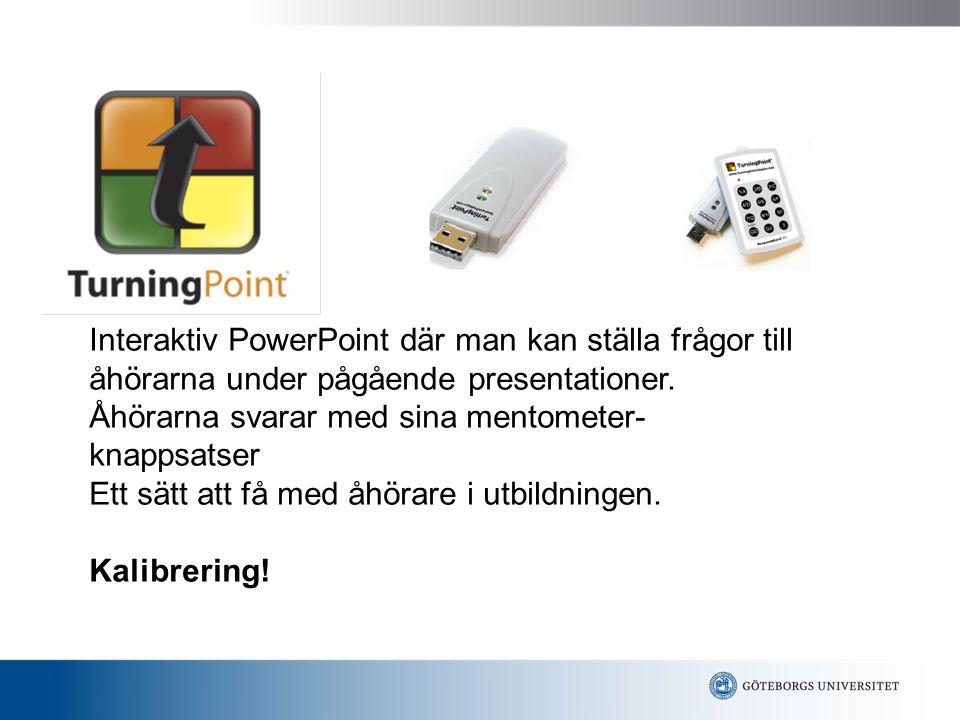 Interaktiv PowerPoint där man kan ställa frågor till åhörarna under pågående presentationer. Åhörarna svarar med sina mentometer- knappsatser Ett sätt