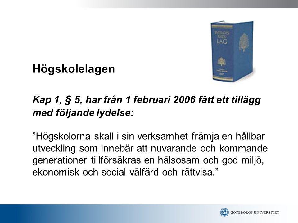 """Kap 1, § 5, har från 1 februari 2006 fått ett tillägg med följande lydelse: """"Högskolorna skall i sin verksamhet främja en hållbar utveckling som inneb"""