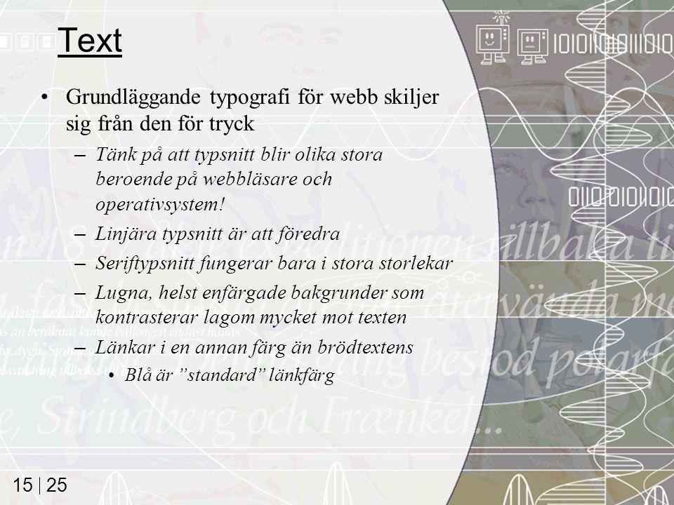 25 15 Text Grundläggande typografi för webb skiljer sig från den för tryck –Tänk på att typsnitt blir olika stora beroende på webbläsare och operativs