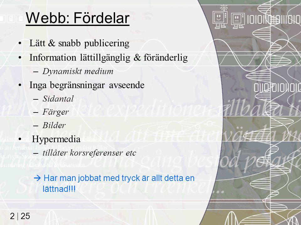 25 2 Webb: Fördelar Lätt & snabb publicering Information lättillgänglig & föränderlig –Dynamiskt medium Inga begränsningar avseende –Sidantal –Färger