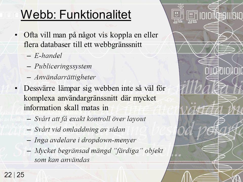 25 22 Webb: Funktionalitet Ofta vill man på något vis koppla en eller flera databaser till ett webbgränssnitt –E-handel –Publiceringssystem –Användarr