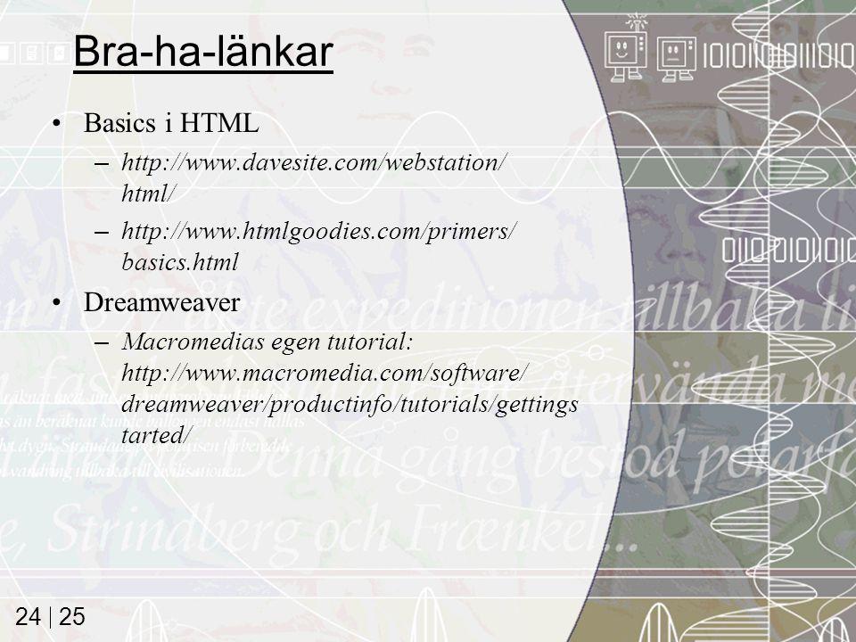 25 24 Bra-ha-länkar Basics i HTML –http://www.davesite.com/webstation/ html/ –http://www.htmlgoodies.com/primers/ basics.html Dreamweaver –Macromedias