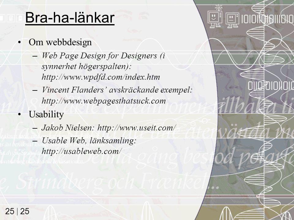 25 Bra-ha-länkar Om webbdesign –Web Page Design for Designers (i synnerhet högerspalten): http://www.wpdfd.com/index.htm –Vincent Flanders' avskräckan