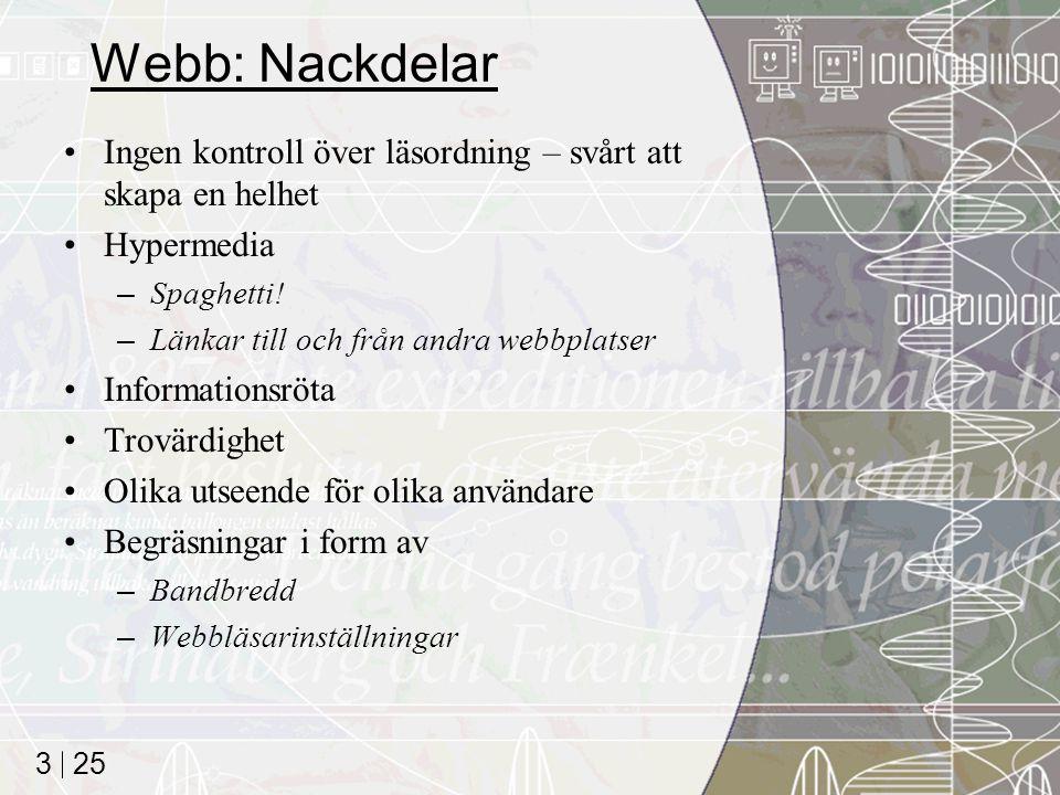 25 3 Webb: Nackdelar Ingen kontroll över läsordning – svårt att skapa en helhet Hypermedia –Spaghetti! –Länkar till och från andra webbplatser Informa
