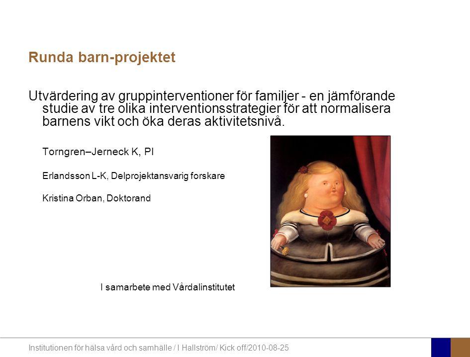 Institutionen för hälsa vård och samhälle / I Hallström/ Kick off/2010-08-25 Utvärdering av gruppinterventioner för familjer - en jämförande studie av tre olika interventionsstrategier för att normalisera barnens vikt och öka deras aktivitetsnivå.