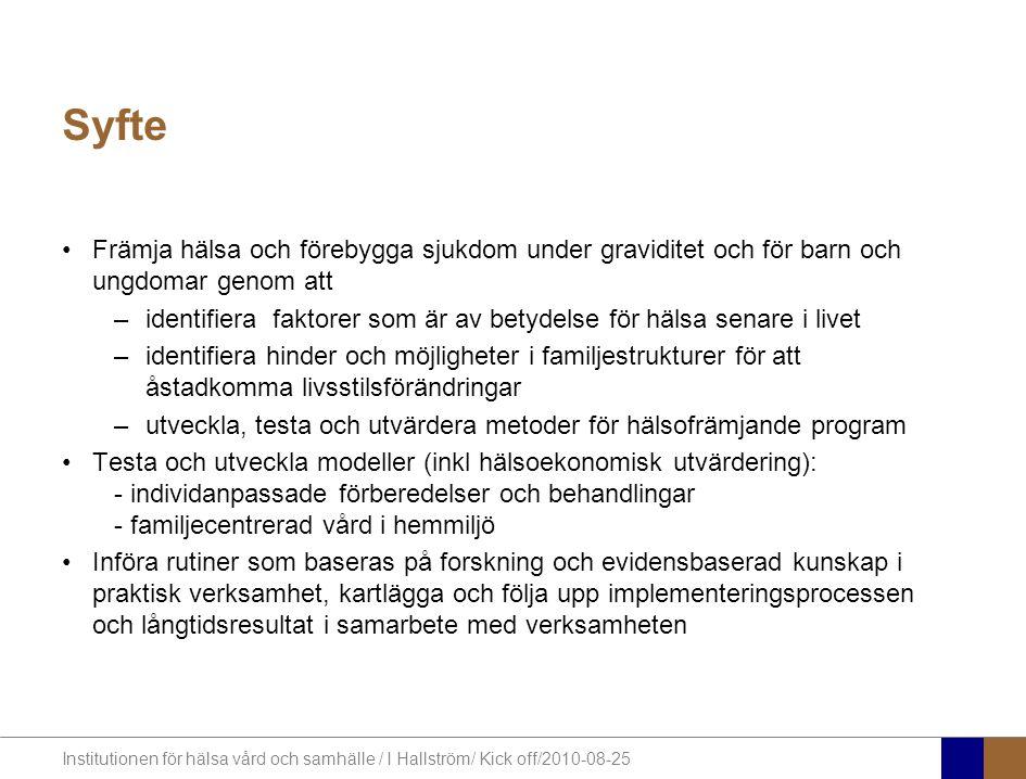 Institutionen för hälsa vård och samhälle / I Hallström/ Kick off/2010-08-25 Barns och familjers hälsa Mot en evidens- baserad verksamhet som främjar hälsa & välbefinnande, utvecklar vård & habilitering för barn och familjer 2.