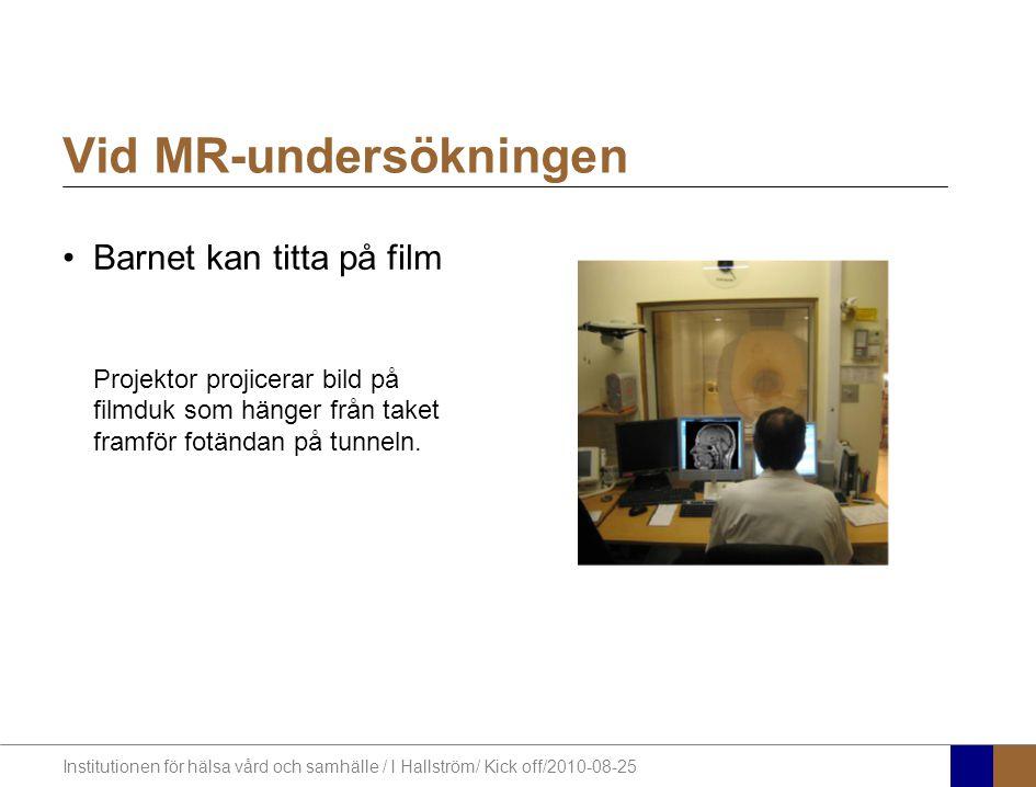 Institutionen för hälsa vård och samhälle / I Hallström/ Kick off/2010-08-25 Vid MR-undersökningen Barnet kan titta på film Projektor projicerar bild på filmduk som hänger från taket framför fotändan på tunneln.