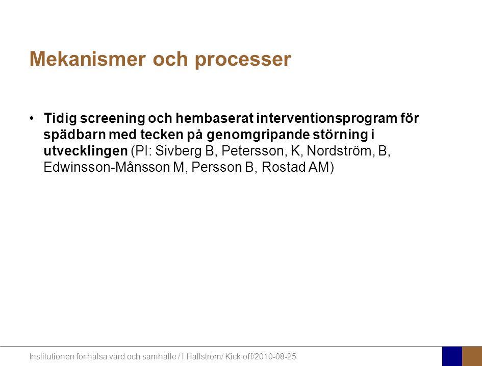 Institutionen för hälsa vård och samhälle / I Hallström/ Kick off/2010-08-25 Mekanismer och processer Tidig screening och hembaserat interventionsprogram för spädbarn med tecken på genomgripande störning i utvecklingen (PI: Sivberg B, Petersson, K, Nordström, B, Edwinsson-Månsson M, Persson B, Rostad AM)