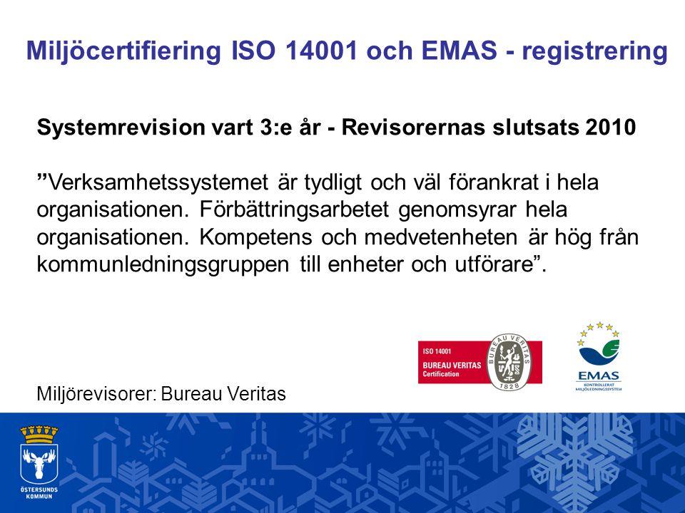 Miljöcertifiering ISO 14001 och EMAS - registrering Systemrevision vart 3:e år - Revisorernas slutsats 2010 Verksamhetssystemet är tydligt och väl förankrat i hela organisationen.