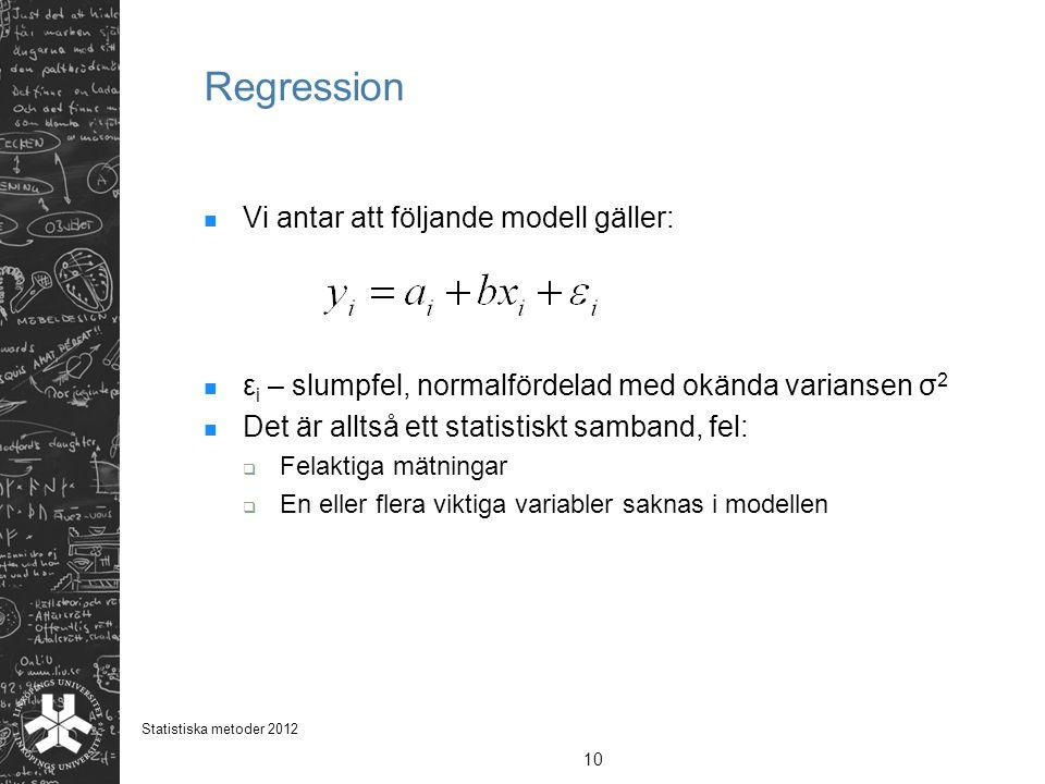 Regression Vi antar att följande modell gäller: ε i – slumpfel, normalfördelad med okända variansen σ 2 Det är alltså ett statistiskt samband, fel: 