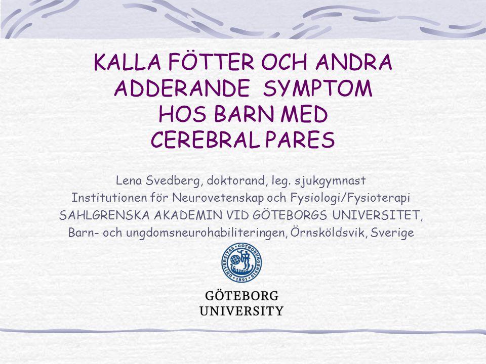 KALLA FÖTTER OCH ANDRA ADDERANDE SYMPTOM HOS BARN MED CEREBRAL PARES Lena Svedberg, doktorand, leg.