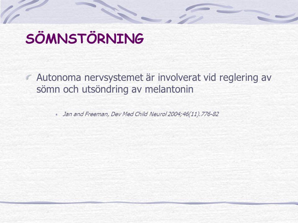 SÖMNSTÖRNING Autonoma nervsystemet är involverat vid reglering av sömn och utsöndring av melantonin Jan and Freeman, Dev Med Child Neurol 2004;46(11).776-82