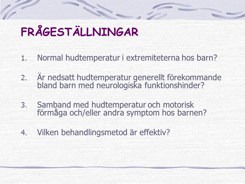 FRÅGESTÄLLNINGAR 1.Normal hudtemperatur i extremiteterna hos barn.