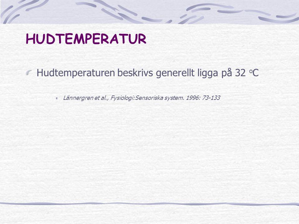 HUDTEMPERATUR Hudtemperaturen beskrivs generellt ligga på 32 o C Lännergren et al., Fysiologi:Sensoriska system.