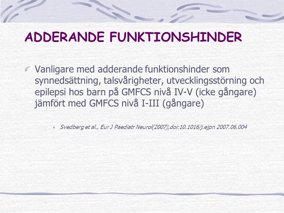 ADDERANDE FUNKTIONSHINDER Vanligare med adderande funktionshinder som synnedsättning, talsvårigheter, utvecklingsstörning och epilepsi hos barn på GMFCS nivå IV-V (icke gångare) jämfört med GMFCS nivå I-III (gångare) Svedberg et al., Eur J Paediatr Neurol(2007),doi:10.1016/j.ejpn 2007.06.004