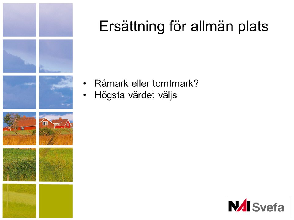 Ersättning för allmän plats Råmark eller tomtmark? Högsta värdet väljs