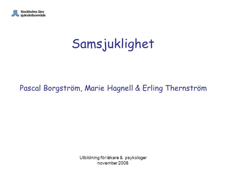 Utbildning för läkare & psykologer november 2008 Samsjuklighet Pascal Borgström, Marie Hagnell & Erling Thernström