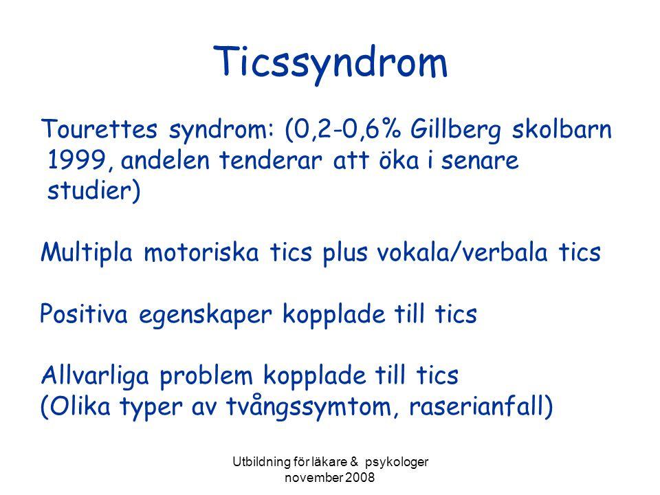 Utbildning för läkare & psykologer november 2008 Ticssyndrom Tourettes syndrom: (0,2-0,6% Gillberg skolbarn 1999, andelen tenderar att öka i senare st