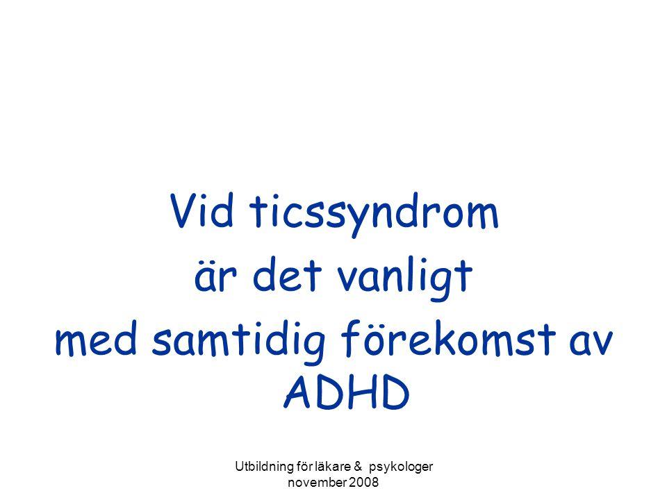 Utbildning för läkare & psykologer november 2008 Vid ticssyndrom är det vanligt med samtidig förekomst av ADHD