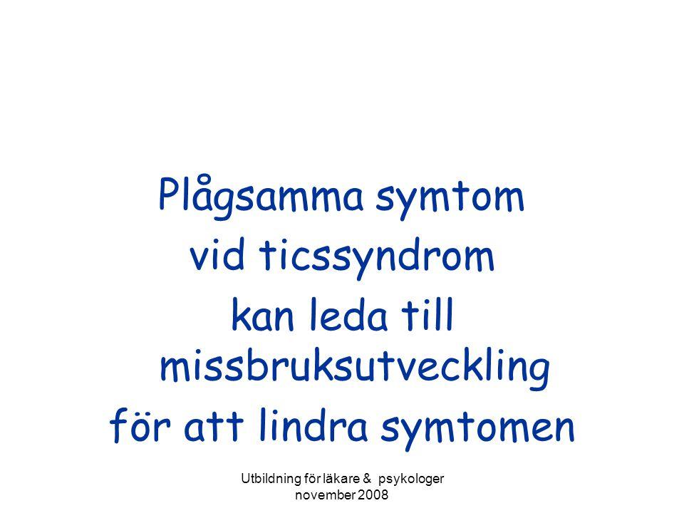 Utbildning för läkare & psykologer november 2008 Plågsamma symtom vid ticssyndrom kan leda till missbruksutveckling för att lindra symtomen