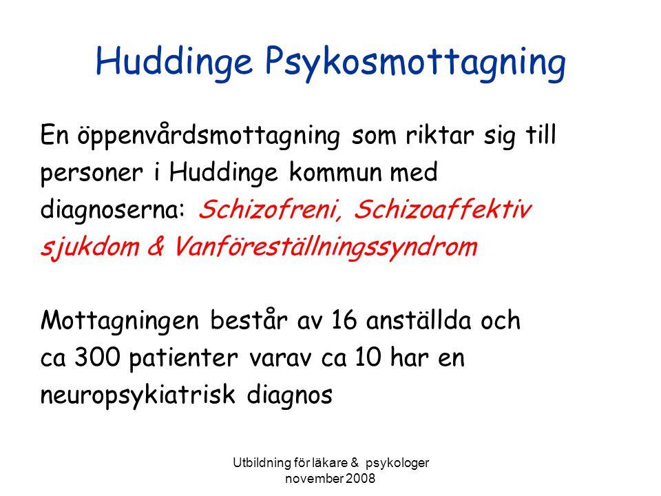 Utbildning för läkare & psykologer november 2008 Huddinge Psykosmottagning En öppenvårdsmottagning som riktar sig till personer i Huddinge kommun med